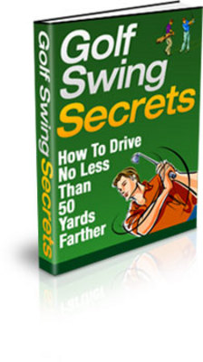 Product picture Golf Swing Secrets - How To Drive 50 Yards Further